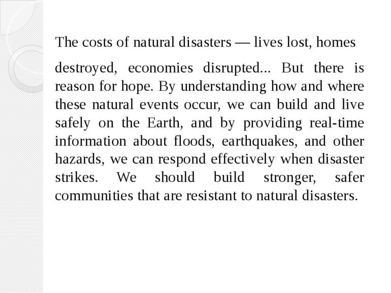 The costs of natural disasters — lives lost, homes destroyed, economies disru...