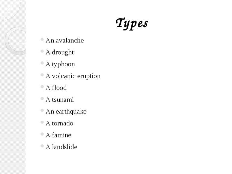 Types An avalanche A drought A typhoon A volcanic eruption A flood A tsunami ...