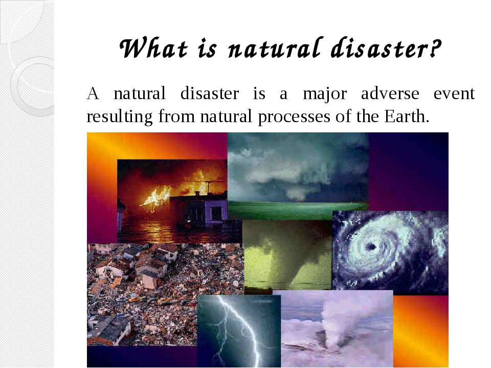 What is natural disaster? A natural disaster is a major adverse event resulti...