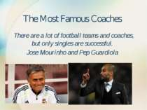 The Most Famous Coaches There are a lot of football teams and coaches, but on...