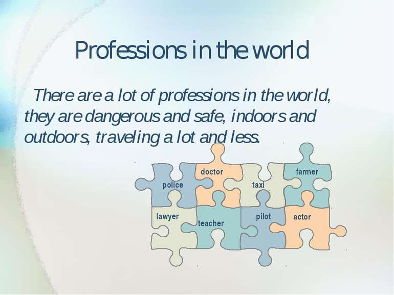 Professions in the world There are a lot of professions in the world, they ar...