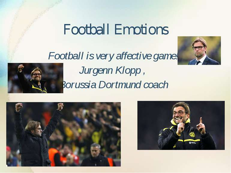 Football Emotions Football is very affective game! Jurgenn Klopp , Borussia D...