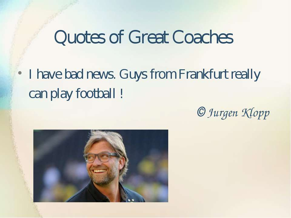 Quotes of Great Coaches I have bad news. Guys from Frankfurt really can play ...