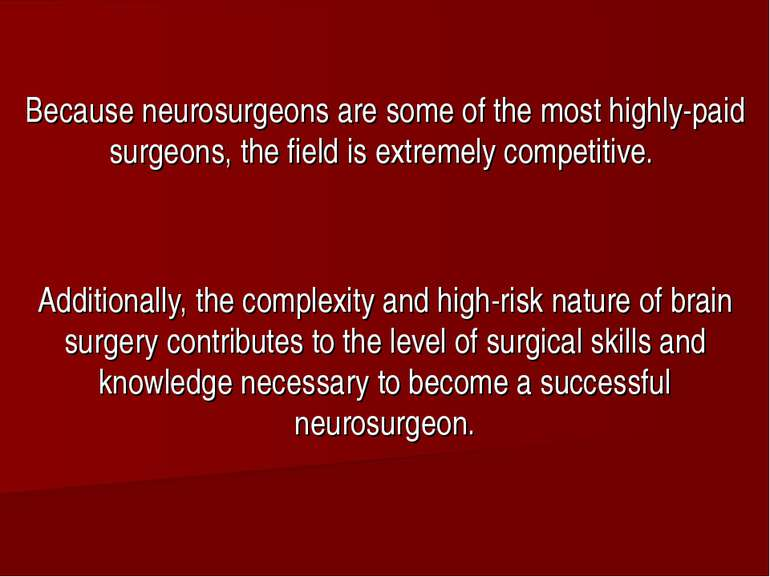 Because neurosurgeons are some of the most highly-paid surgeons, the field is...