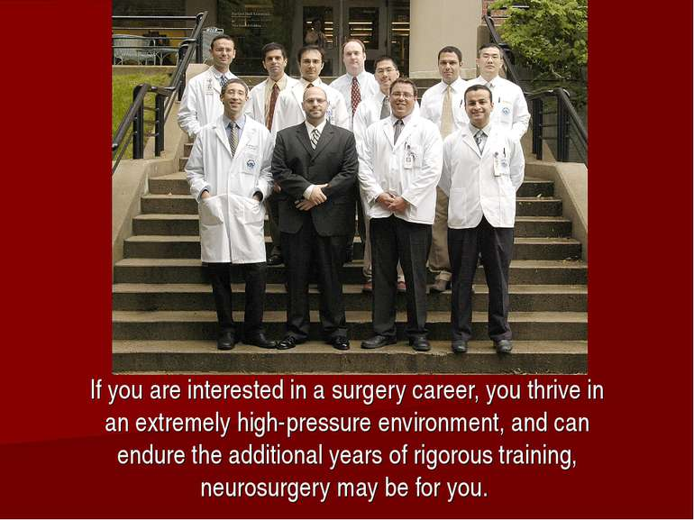 If you are interested in a surgery career, you thrive in an extremely high-pr...