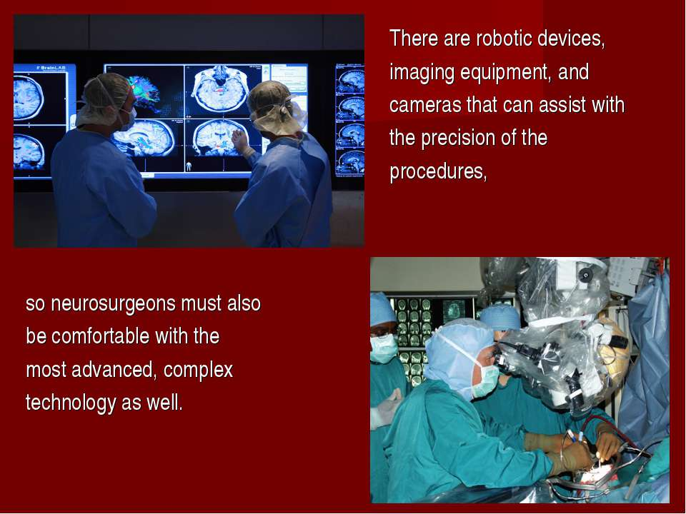 There are robotic devices, imaging equipment, and cameras that can assist wit...