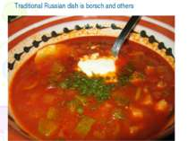Traditional Russian dish is borsch and others