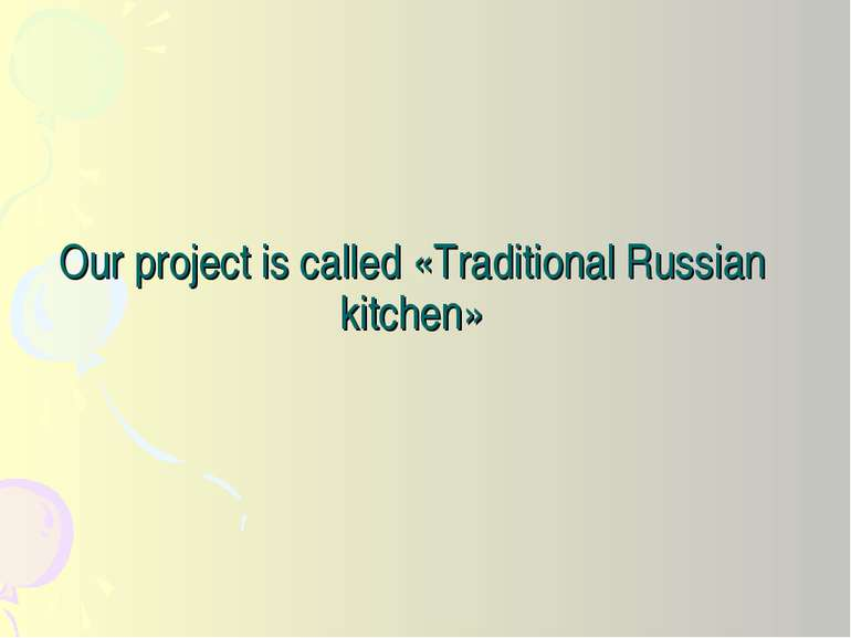 Our project is called «Traditional Russian kitchen»