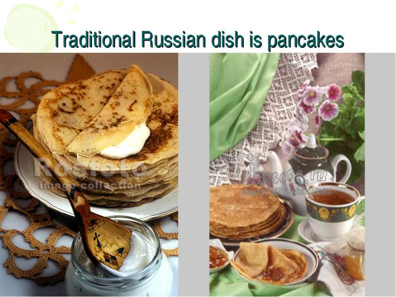 Traditional Russian dish is pancakes