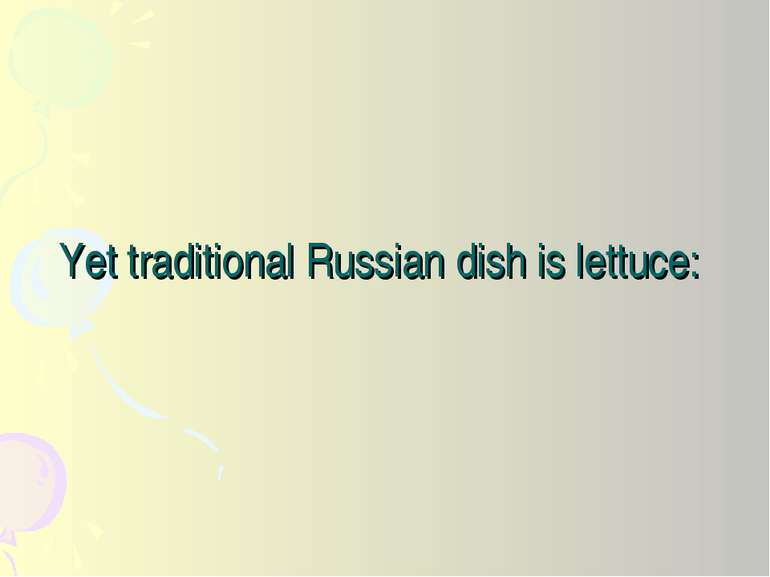 Yet traditional Russian dish is lettuce: