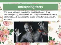 Interesting facts The most tattooed man in the world is Gregory Paul McLaren ...