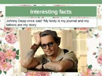 "Interesting facts Johnny Depp once said ""My body is my journal and my tattoos..."