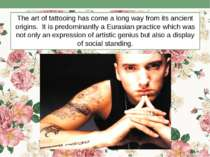 The art of tattooing has come a long way from its ancient origins. It is pred...