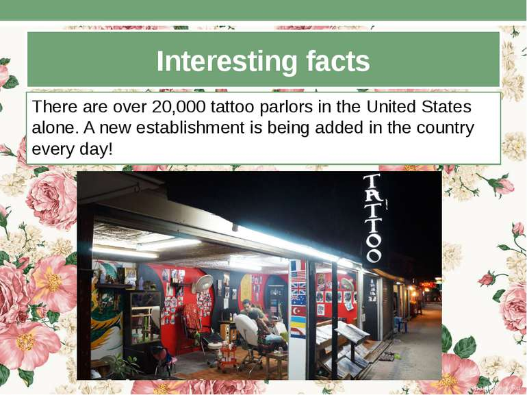 Interesting facts There are over 20,000 tattoo parlors in the United States a...
