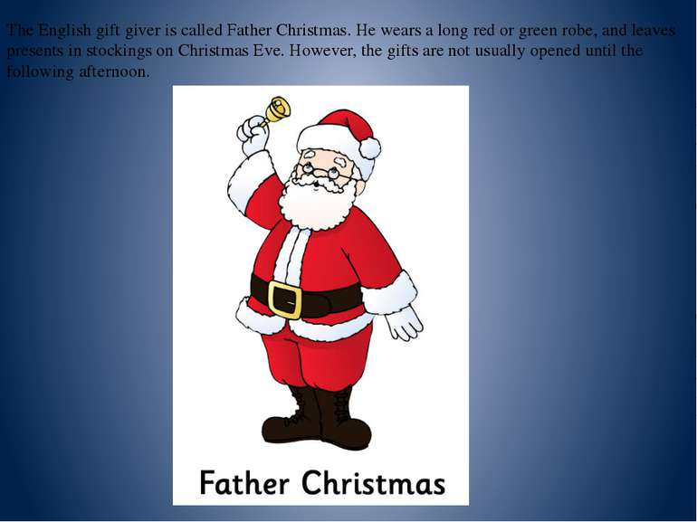 The English gift giver is called Father Christmas. He wears a long red or gre...