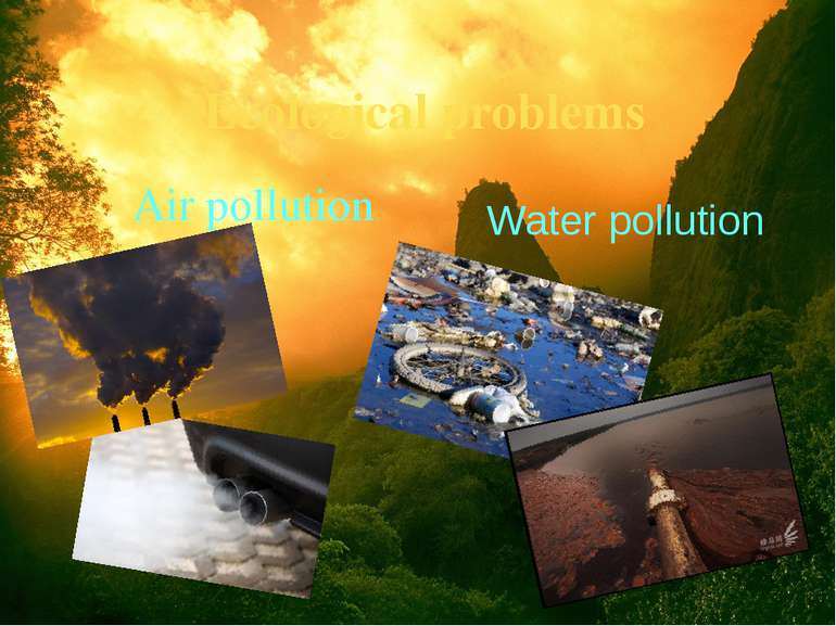 Ecological problems Air pollution Water pollution