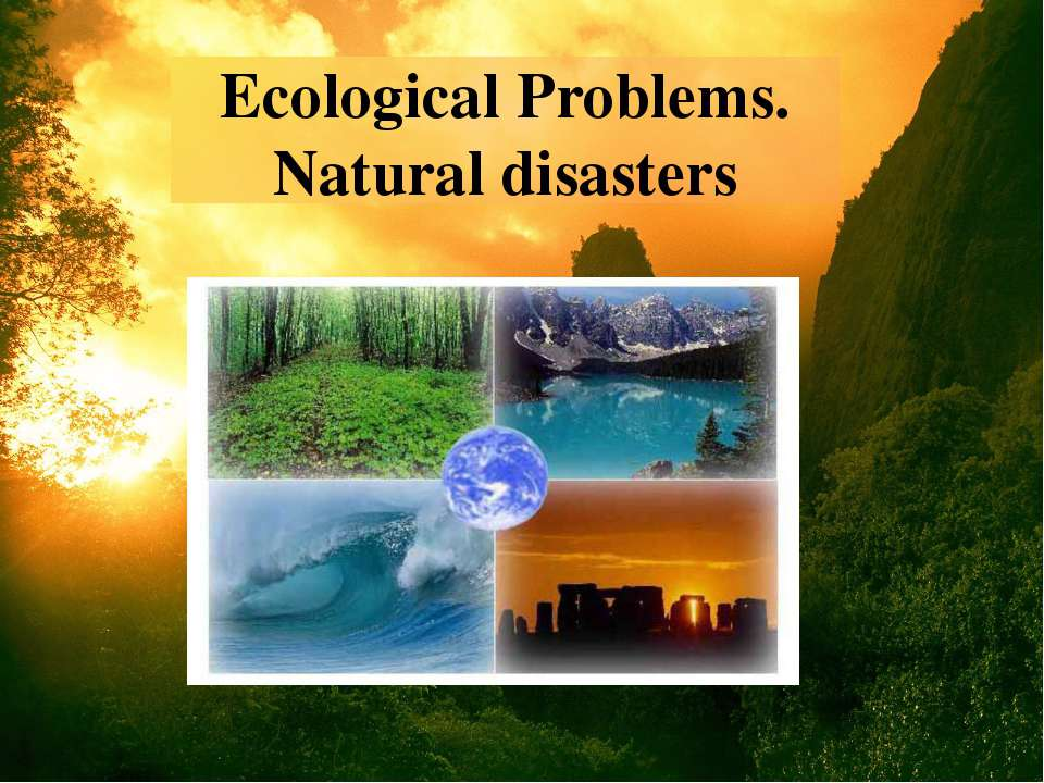 Ecological Problems. Natural disasters