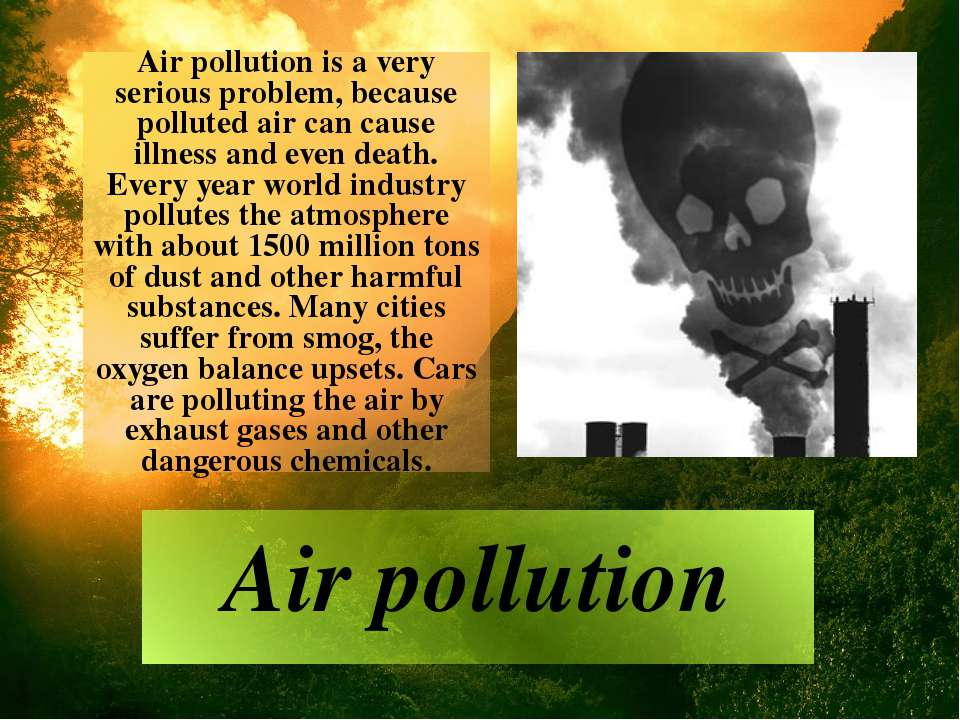 Air pollution is a very serious problem, because polluted air can cause illne...