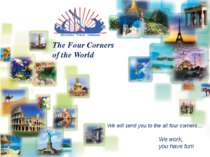 The Four Corners of the World We will send you to the all four corners… We wo...