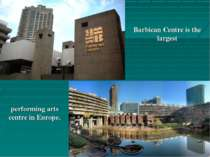 Barbican Centre is the largest performing arts centre in Europe.