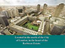 Located in the north of the City of London, in the heart of the Barbican Estate.