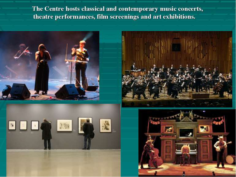 The Centre hosts classical and contemporary music concerts, theatre performan...