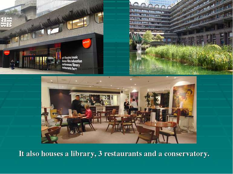 It also houses a library, 3 restaurants and a conservatory.