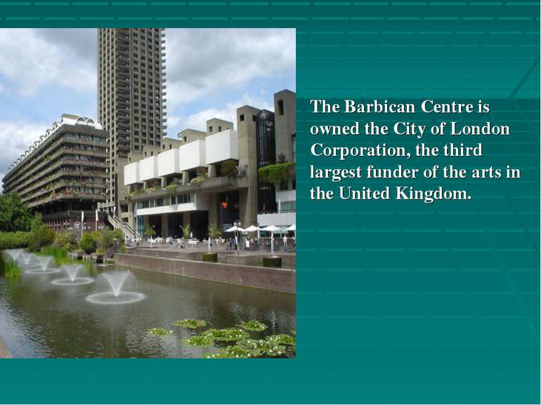 The Barbican Centre is owned the City of London Corporation, the third larges...