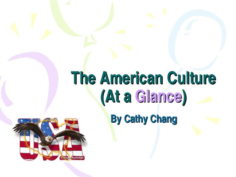 The American Culture (At a Glance) By Cathy Chang