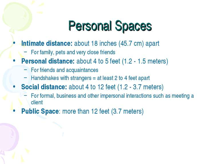 Personal Spaces Intimate distance: about 18 inches (45.7 cm) apart For family...