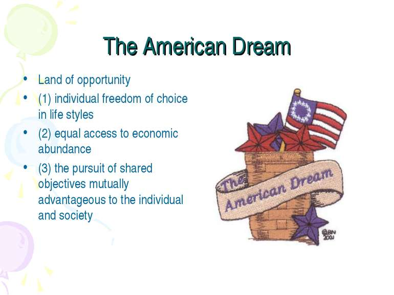 The American Dream Land of opportunity (1) individual freedom of choice in li...