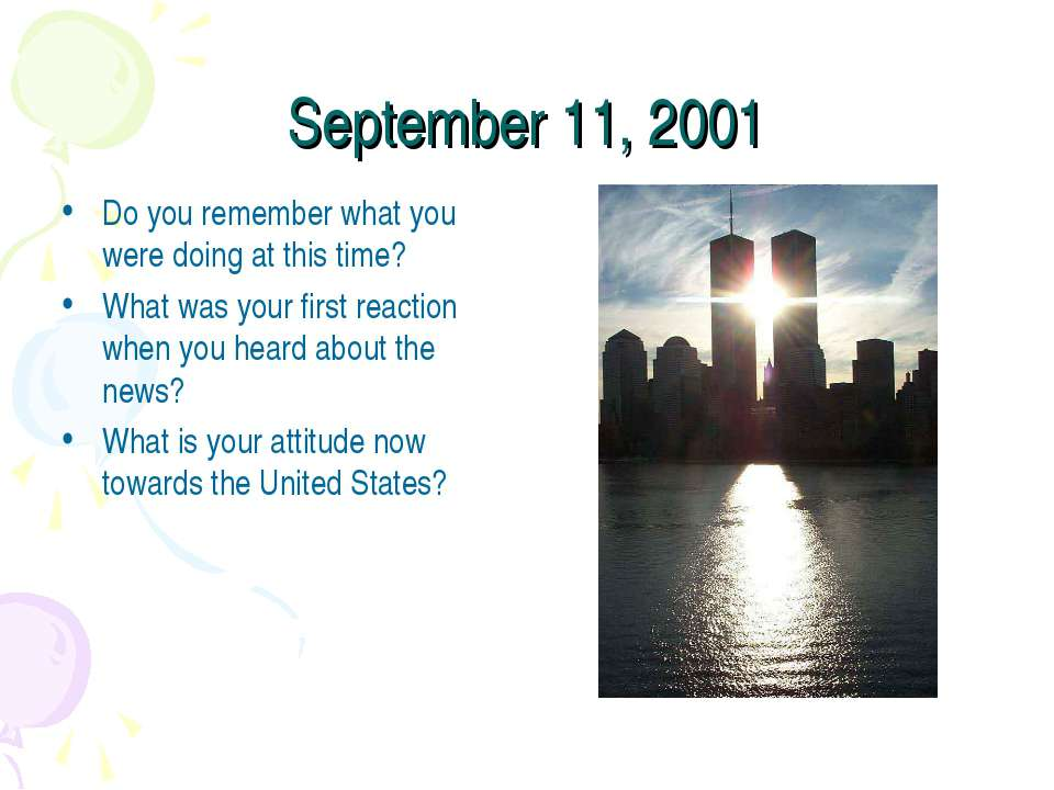 September 11, 2001 Do you remember what you were doing at this time? What was...