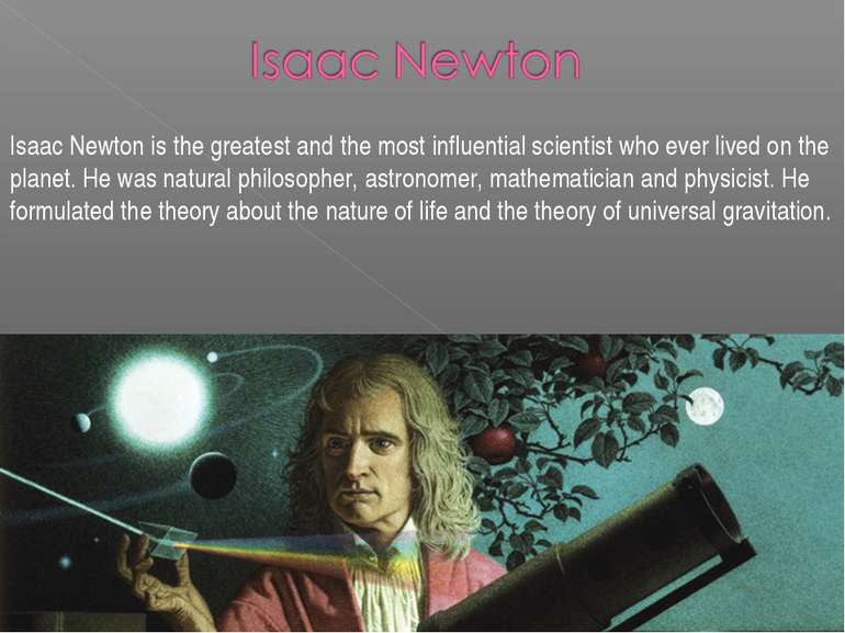 Isaac Newton is the greatest and the most influential scientist who ever live...