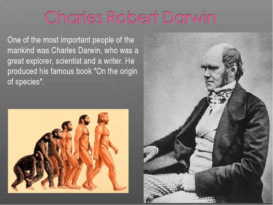 One of the most important people of the mankind was Charles Darwin, who was a...