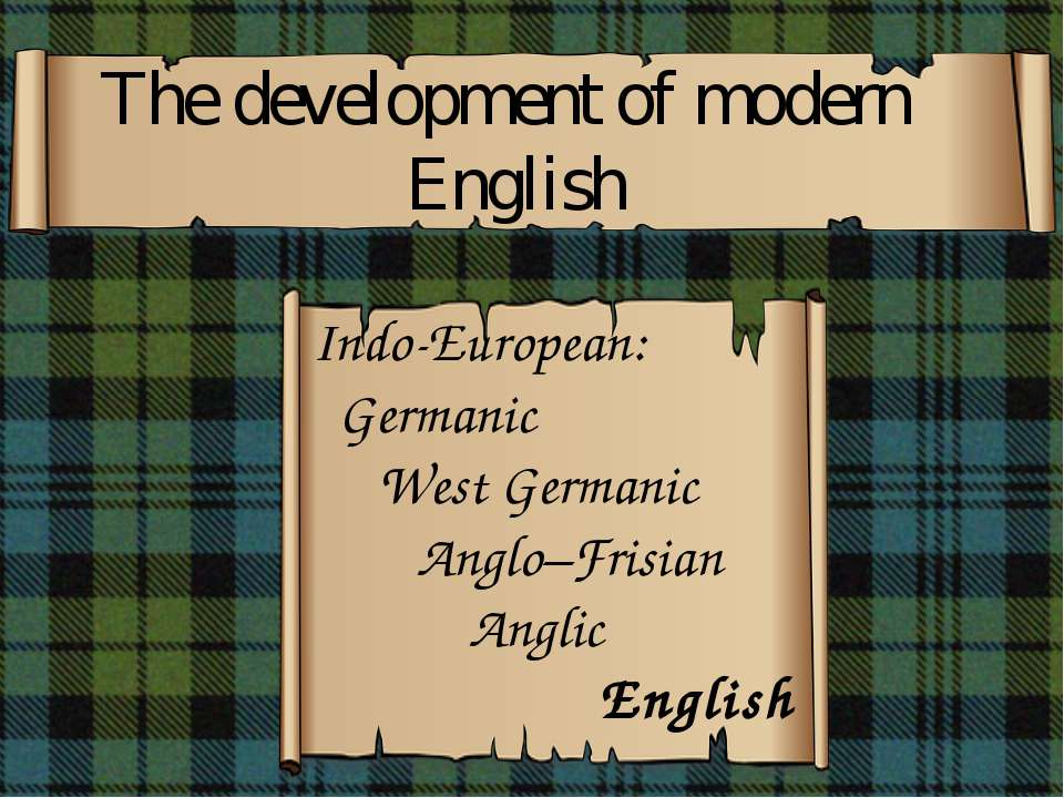 The development of modern English Indo-European: Germanic West Germanic Anglo...