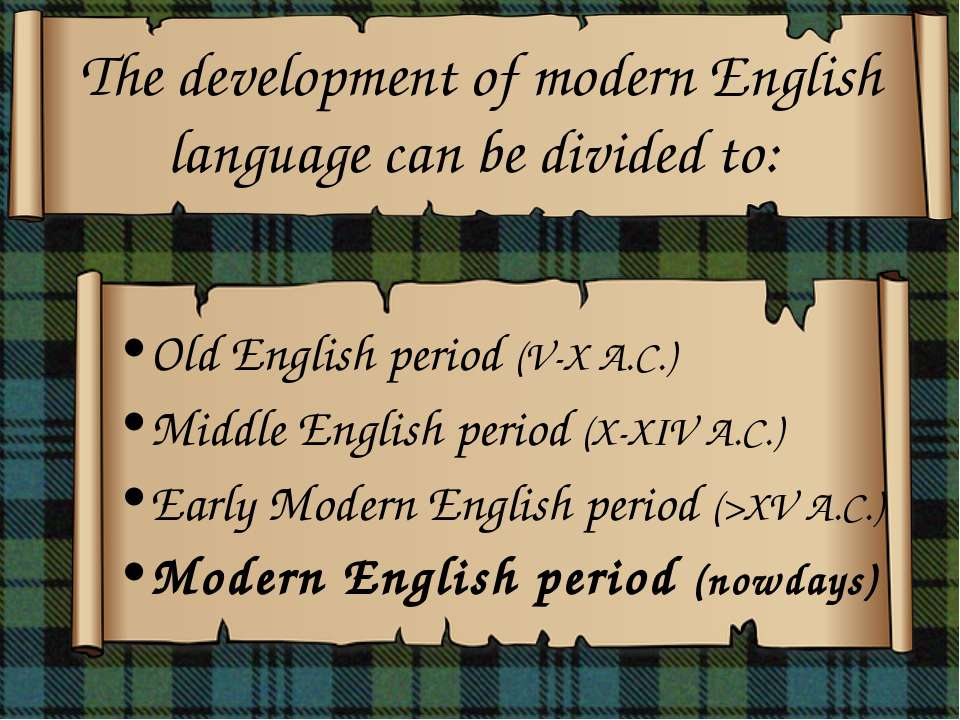 The development of modern English language can be divided to: Old English per...