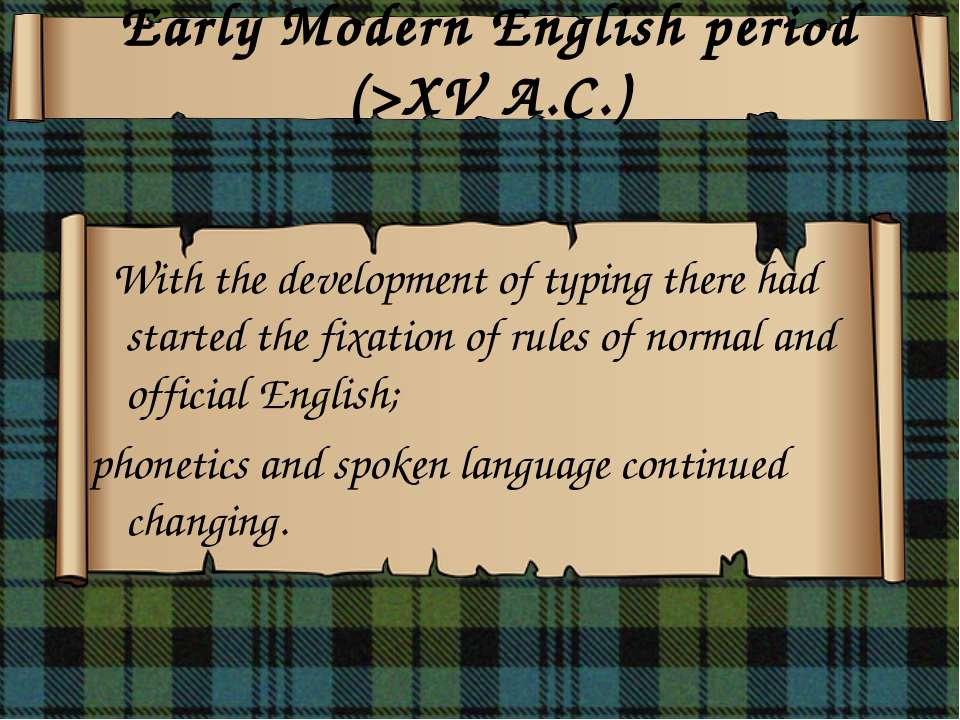 Early Modern English period (>XV A.C.) With the development of typing there h...
