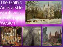 The Gothic Art is a stile which was developed in Western Europe from Medium a...