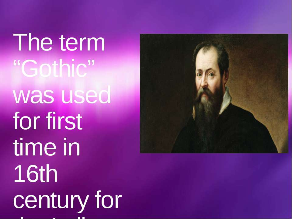 "The term ""Gothic"" was used for first time in 16th century for the Italian his..."