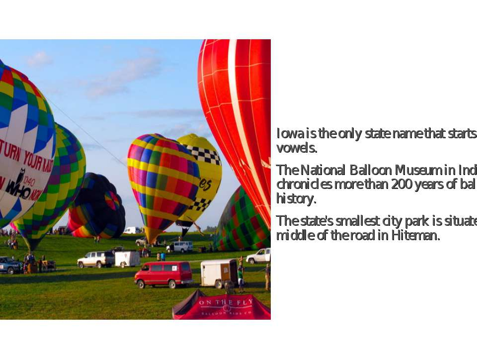 Iowa is the only state name that starts with two vowels. The National Balloon...