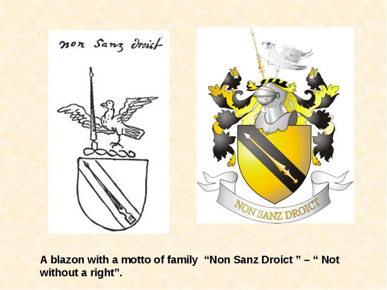 "A blazon with a motto of family ""Non Sanz Droict "" – "" Not without a right""."