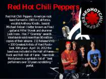 Red Hot Chili Peppers Red Hot Chili Peppers -American rock band formed in 198...