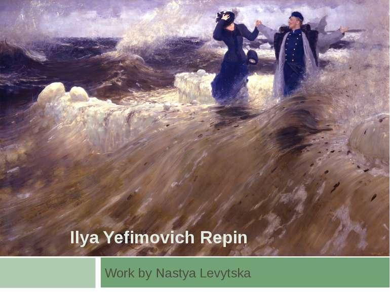 Ilya Yefimovich Repin Work by Nastya Levytska