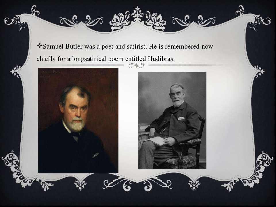 Samuel Butler was a poet and satirist. He is remembered now chiefly for a lon...