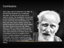 Contributions Shaw's plays were first performed in the 1890s. By the end of t...