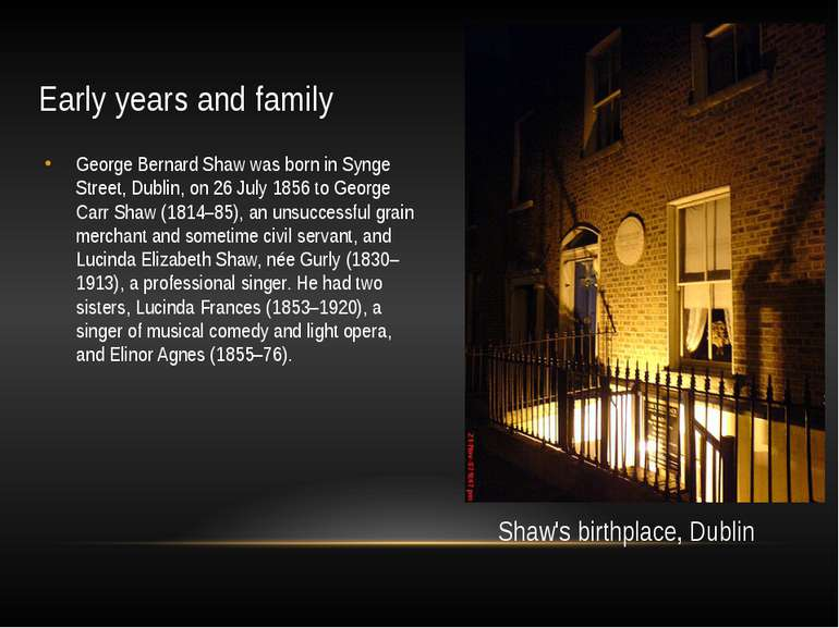Early years and family George Bernard Shaw was born in Synge Street, Dublin, ...