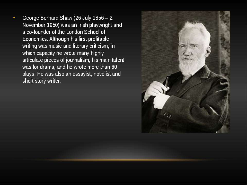 George Bernard Shaw (26 July 1856 – 2 November 1950) was an Irish playwright ...