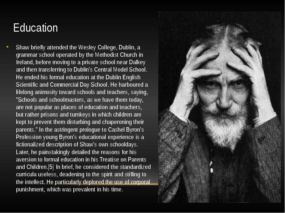 Education Shaw briefly attended the Wesley College, Dublin, a grammar school ...