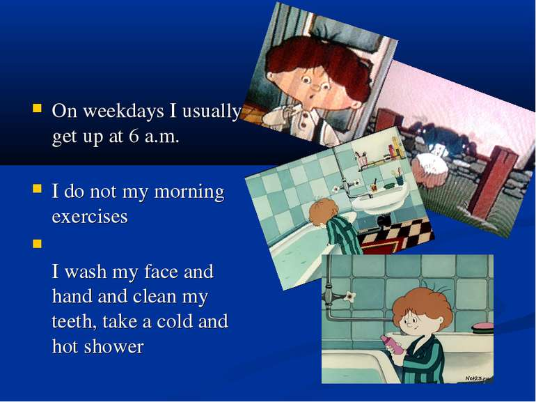 On weekdays I usually get up at 6 a.m. I do not my morning exercises I wash m...