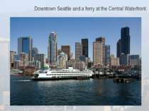 Downtown Seattle and a ferry at the Central Waterfront.